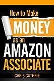 How to Make Money as an Amazon Associate