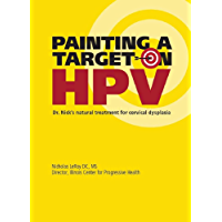 Painting a Target on HPV: Dr. Nick's natural treatment for cervical dysplasia (English Edition)