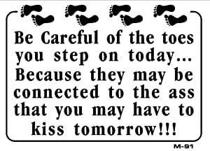 Be careful of the toes you step on today 7x10 Plastic Sign