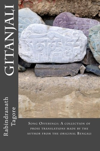 Gitanjali: Song Offerings: A collection of prose translations made by the author from the original Bengali