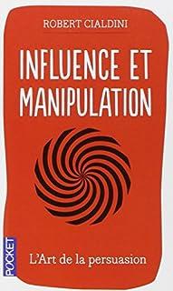 Influence et manipulation : comprendre et maîtriser les mécanismes de persuasion, Cialdini, Robert B.