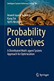 Probability Collectives : A Distributed Multi-Agent System Approach for Optimization, Kulkarni, Anand and Tai, Kang, 3319159992