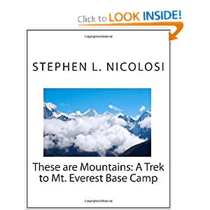 These are Mountains: A Trek to Mt. Everest Base Camp Stephen L. Nicolosi