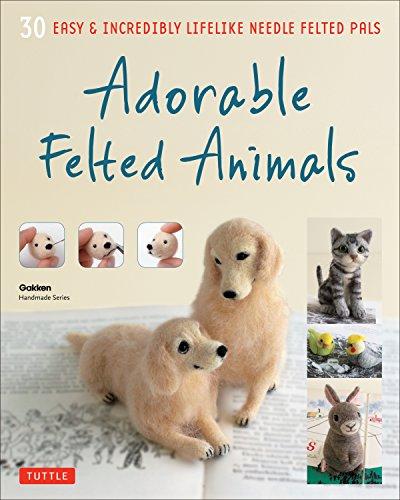 Adorable Felted Animals: 30 Easy  Incredibly Lifelike Needle Felted Pals (Gakken Handmade)