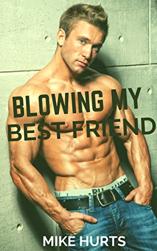 Blowing My Best Friend: First Time Gay (Blowing My Best Friend)