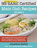 99 Calorie Myth and Sane Certified Main Dish Recipes Volume 3: Lose Weight, Increase Energy, Improve Your Mood, Fix Digestion, and Sleep Soundly with the Delicious New Science of Sane Eating
