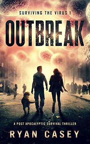 Outbreak: A Post Apocalyptic Survival Thriller (Surviving the Virus Book 1) by [Casey, Ryan]