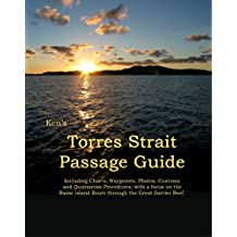 Ken's Torres Strait Passage Guide: A charted shortcut through the Great Barrier Reef and the Torres Strait