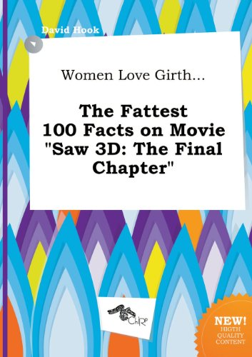 Women Love Girth... the Fattest 100 Facts on Movie Saw 3D: The Final Chapter