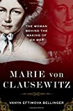 """Vanya E. Bellinger, """"Marie von Clausewitz: The Woman Behind the Making of On War"""" (Oxford UP, 2016)"""