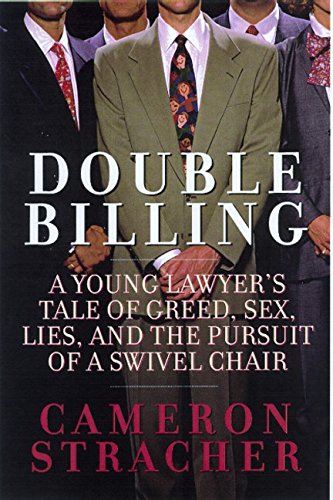 Double Billing: A Young Lawyer's Tale Of Greed, Sex, Lies, And The Pursuit Of A Swivel Chair ()