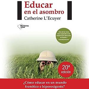 Educar en el asombro [Educate in Amazement] Audiobook