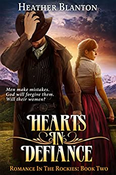 Hearts in Defiance: A Christian Historical Western Romance Set in Colorado (Romance in the Rockies Book 2) by [Blanton, Heather]