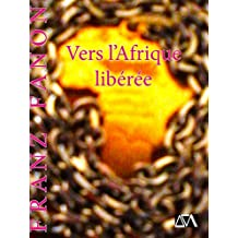 Vers l'Afrique libérée (French Edition)