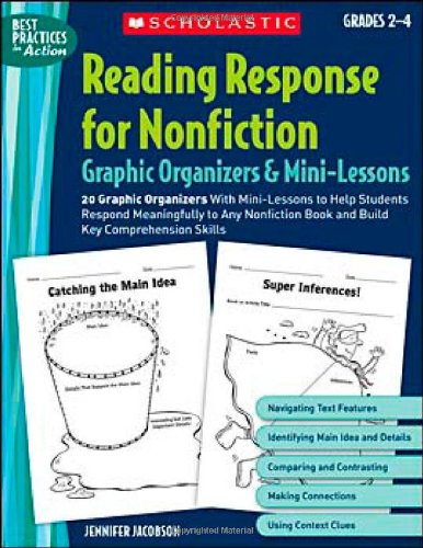 Reading Response for Nonfiction Graphic Organizers & Mini-Lessons: 20 Graphic Organizers With Mini-Lessons to Help Students Respond Meaningfully to ... Skills (Best Practices in Action)