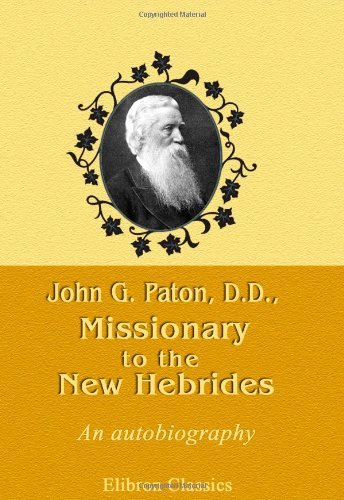 John G. Paton, D.D., Missionary to the New Hebrides. An Autobiography (John G Paton Missionary To The New Hebrides)