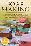 Soap Making:Techniques, and Step-by-Step Instructions To Make The Best Natural Homemade Soap (Soap Making, Soap Making for Beginners, Natural Soap Making, Soap, Making Soap,Making Soap, Cold Process)