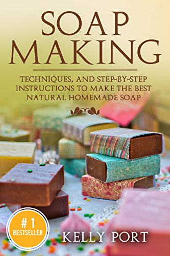 Soap Making:Techniques, and Step-by-Step Instructions To Make The Best  Natural Homemade Soap (Soap Making, Soap Making for Beginners, Natural Soap