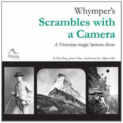 Whymper's Scrambles with a Camera: A Victorian Magic Lantern Show. Peter Berg (Alpine Lantern)