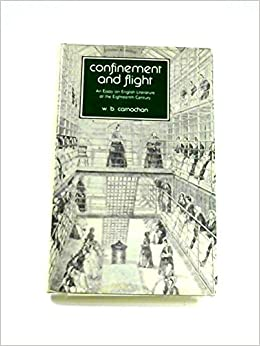 confinement and flight an essay on english literature of the  confinement and flight an essay on english literature of the eighteenth  century w b carnochan  amazoncom books