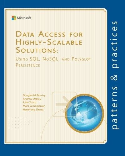 Data Access for Highly-Scalable Solutions: Using SQL, NoSQL, and Polyglot Persistence (Microsoft patterns & practice
