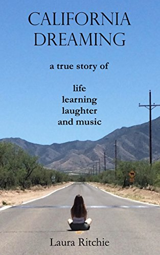 California Dreaming: a true story of life learning laughter and music