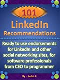 101 LinkedIn Recommendations ( Ready to use endorsements for LinkedIn and other social networking sites, for software professionals from CEO to programmer )