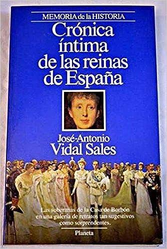 Crónica íntima de las reinas de España: Amazon.es: José-Antonio Vidal Sales: Libros