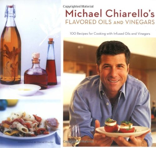Michael Chiarello's Flavored Oils and Vinegars: 100 Recipes for Cooking with Infused Oils and Vinegars pdf