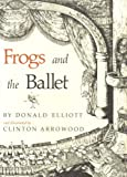 Frogs and Ballet, Donald Elliott, 0876450990