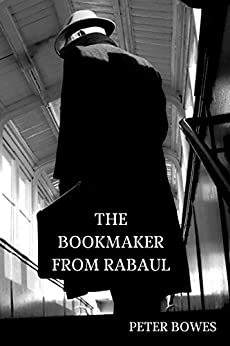The Bookmaker from Rabaul by [Bowes, Peter]