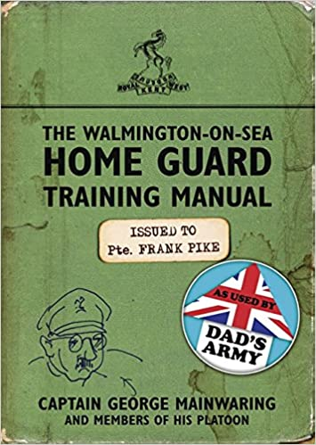 The Walmington On Sea Home Guard Training Manual As Used By Dads