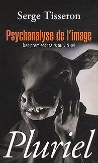 Psychanalyse de l'image: Des premiers traits au virtuel par Serge Tisseron
