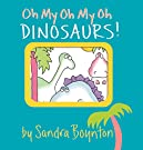 Oh My Oh My Oh Dinosaurs! (Boynton on Board), by Sandra Boynton