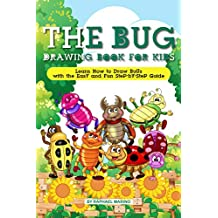 The Bug Drawing Book for Kids: Learn How to Draw Bugs with the Easy and Fun Step-by-Step Guide