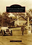 The Lincoln Highway Around Chicago, Cynthia L. Ogorek, 073855197X