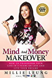 Mind And Money Makeover: How To Transform Your Life In 3 Years Or Less And Live Your Dreams