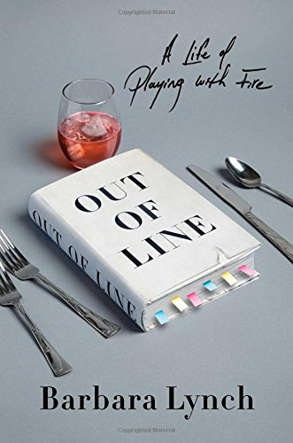 Out of Line: A Life of Playing with Fire by Barbara Lynch