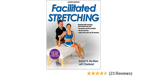 Facilitated Stretching 4th Edition With Online Video 9781450434317 Medicine Health Science Books Amazon