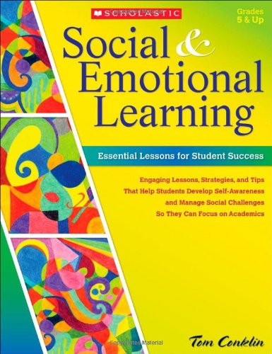 Social and Emotional Learning in Middle School: Essential Lessons for Student Success: Engaging Lessons, Strategies, and Tips That Help Students ... Navigate Middle School and Focus on Academics