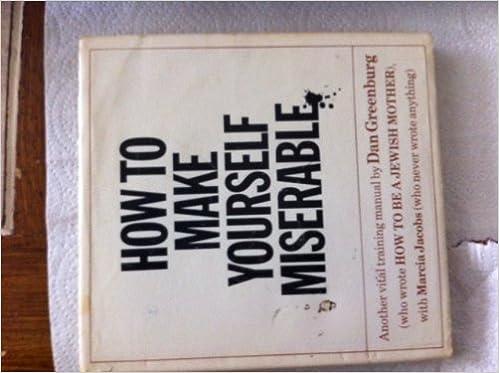 how to make yourself miserable dan greenburg 9780394731681 amazon