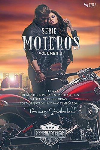 Serie Moteros Vol II - Tres novelas románticas y un relato. (Lola #3, Lola Entre-Historias #4, Los moteros del MidWay 1 y Momentos Especiales