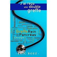 J'ai reçu une double greffe: Parcours pour une greffe de rein et de pancréas (French Edition)