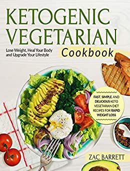 Ketogenic Vegetarian Cookbook: Fast, Simple, and Delicious