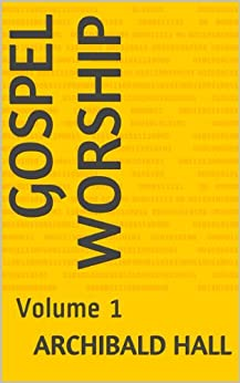 Gospel Worship: Volume 1 (English Edition) de [Hall, Archibald]