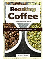 Roasting Coffee: How to Roast Green Coffee Beans like a Pro: 3