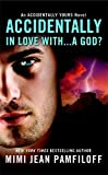 Accidentally In Love With...A God? (Accidentally Yours, Band 1)