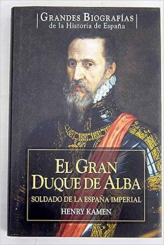 EL GRAN DUQUE DE ALBA. Soldado de España imperial: Amazon.es: Libros