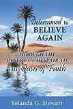 Determined to Believe Again, Yolanda G. Stewart, 1449024998