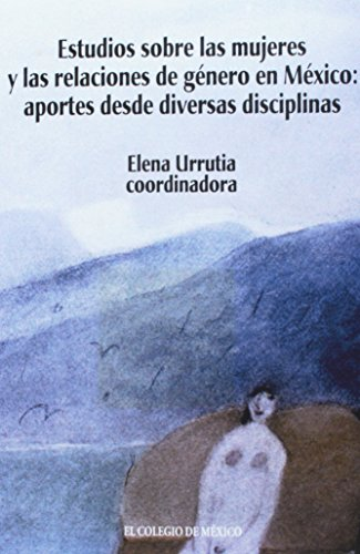 Estudios Sobre Las Mujeres Y Las Relaciones De Genero En Mexico